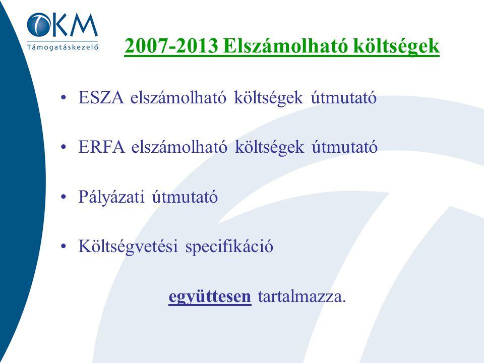 2007-2013 Elszámolható költségek ESZA elszámolható költségek útmutató ERFA elszámolható költségek útmutató Pályázati útmutató Költségvetési specifikáció együttesen tartalmazza.
