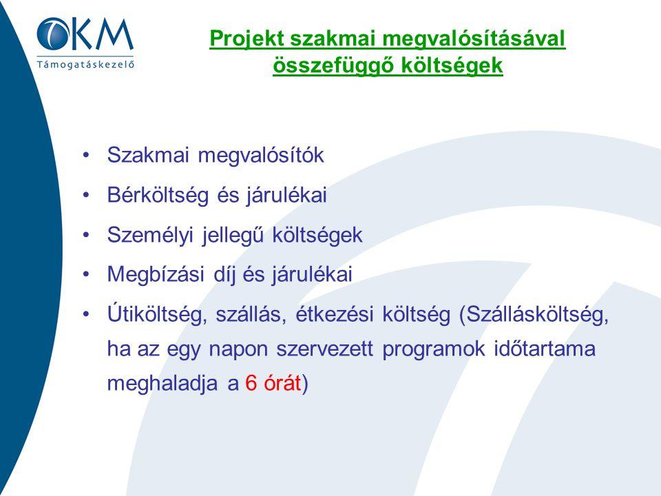 Projekt szakmai megvalósításával összefüggő költségek Szakmai megvalósítók Bérköltség és járulékai Személyi jellegű költségek Megbízási díj és járulékai Útiköltség, szállás, étkezési költség (Szállásköltség, ha az egy napon szervezett programok időtartama meghaladja a 6 órát)