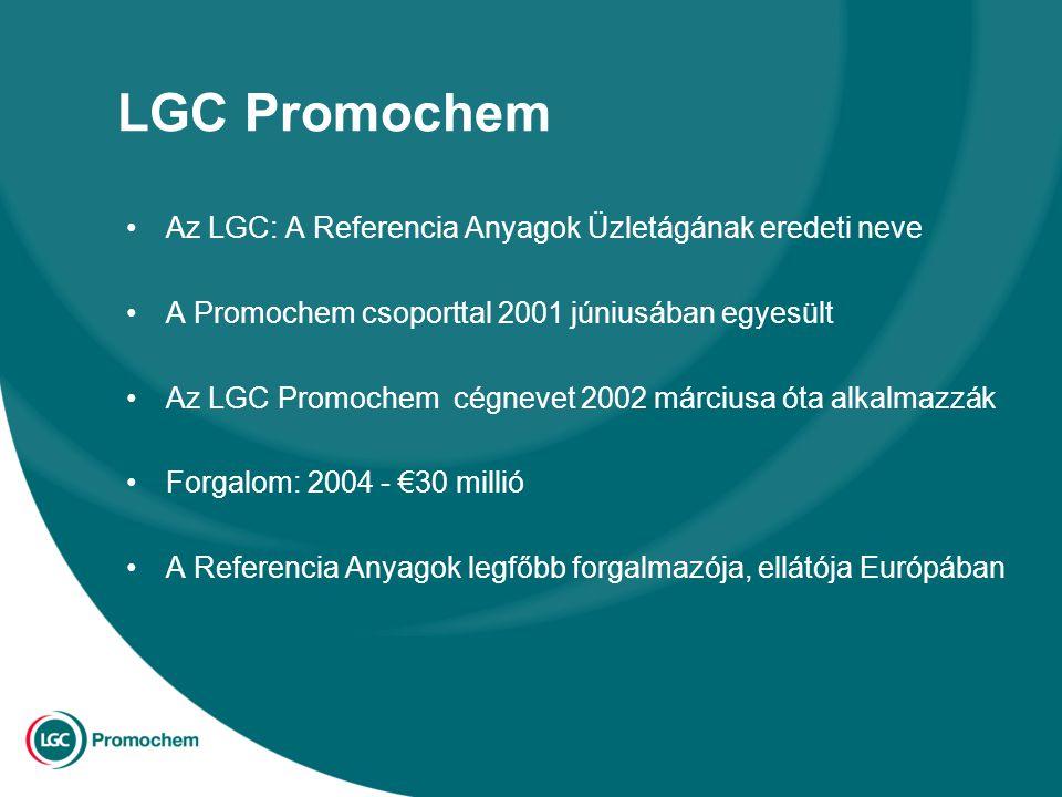 LGC Promochem Az LGC: A Referencia Anyagok Üzletágának eredeti neve A Promochem csoporttal 2001 júniusában egyesült Az LGC Promochem cégnevet 2002 márciusa óta alkalmazzák Forgalom: 2004 - €30 millió A Referencia Anyagok legfőbb forgalmazója, ellátója Európában
