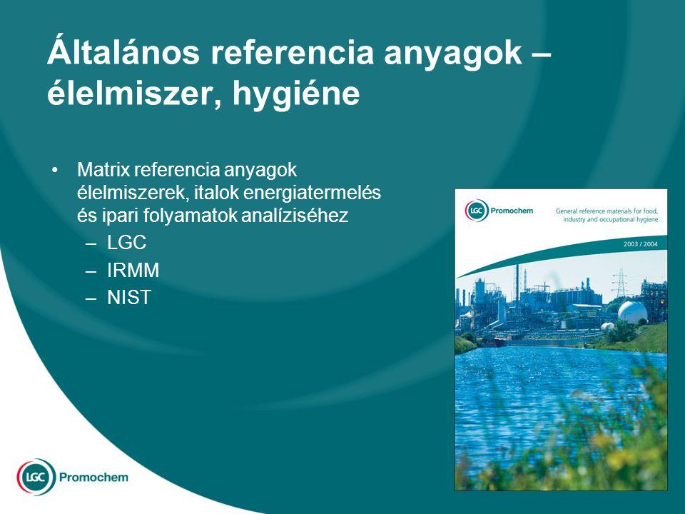 Általános referencia anyagok – élelmiszer, hygiéne Matrix referencia anyagok élelmiszerek, italok energiatermelés és ipari folyamatok analíziséhez –LGC –IRMM –NIST