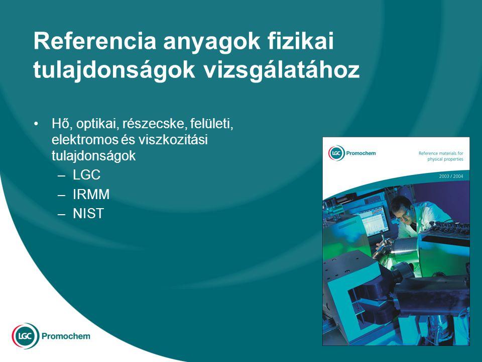 Referencia anyagok fizikai tulajdonságok vizsgálatához Hő, optikai, részecske, felületi, elektromos és viszkozitási tulajdonságok –LGC –IRMM –NIST
