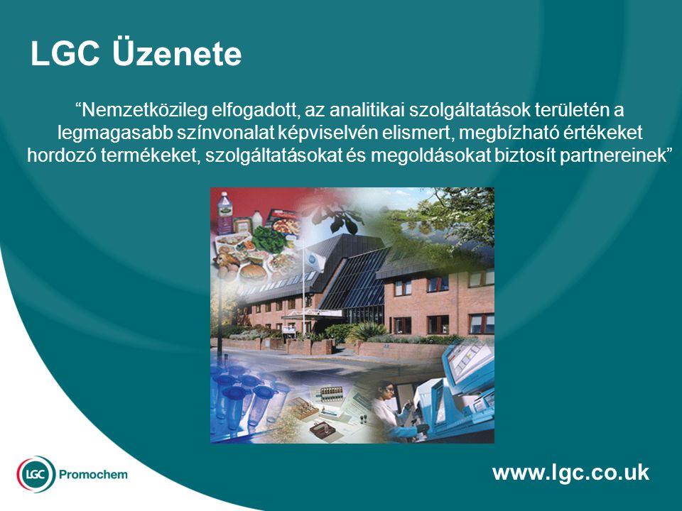 Nemzetközileg elfogadott, az analitikai szolgáltatások területén a legmagasabb színvonalat képviselvén elismert, megbízható értékeket hordozó termékeket, szolgáltatásokat és megoldásokat biztosít partnereinek LGC Üzenete www.lgc.co.uk