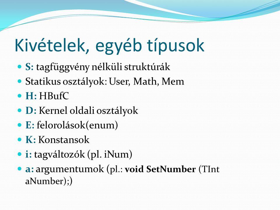 Kivételek, egyéb típusok S: tagfüggvény nélküli struktúrák Statikus osztályok: User, Math, Mem H: HBufC D: Kernel oldali osztályok E: felorolások(enum) K: Konstansok i: tagváltozók (pl.