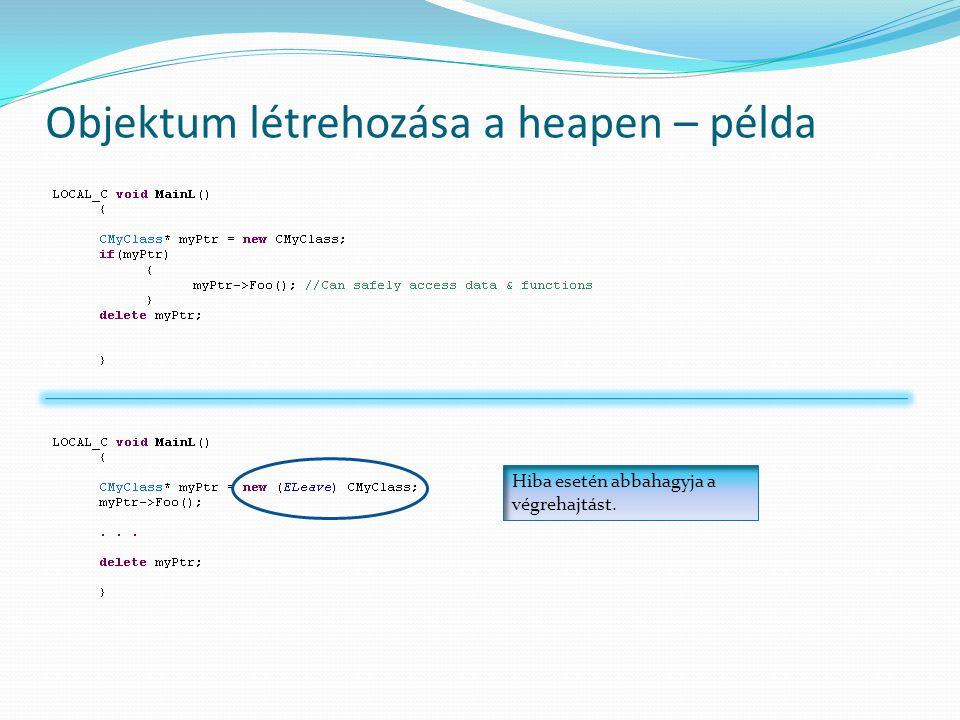 Objektum létrehozása a heapen – példa Hiba esetén abbahagyja a végrehajtást.
