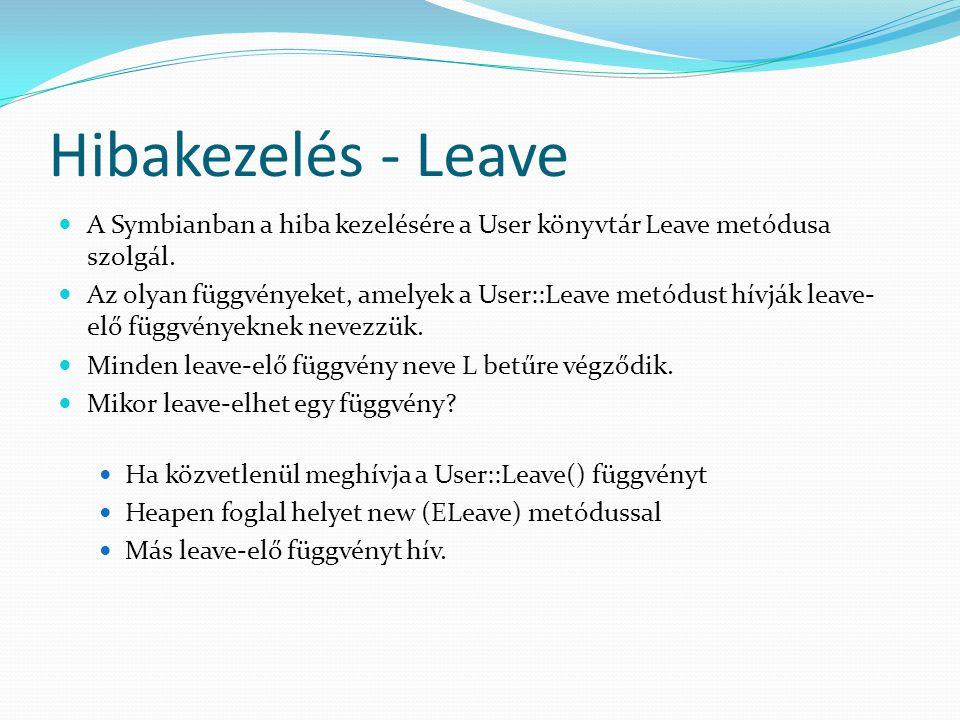 Hibakezelés - Leave A Symbianban a hiba kezelésére a User könyvtár Leave metódusa szolgál.
