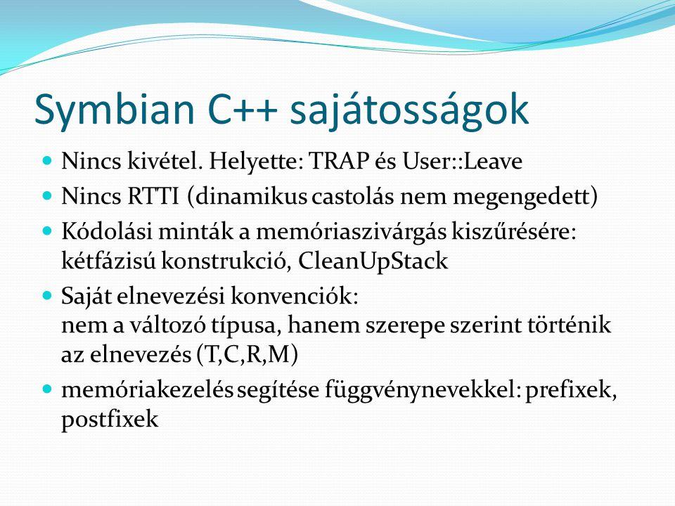 Kivételkezelési konvenciók C++ Symbian Throw Catch Függvénydeklaráció: Throw new operátor: 0-t ad vissza User::Leave TRAP, TRAPD záró L new (ELeave): kivételt dob, ha nincs memória