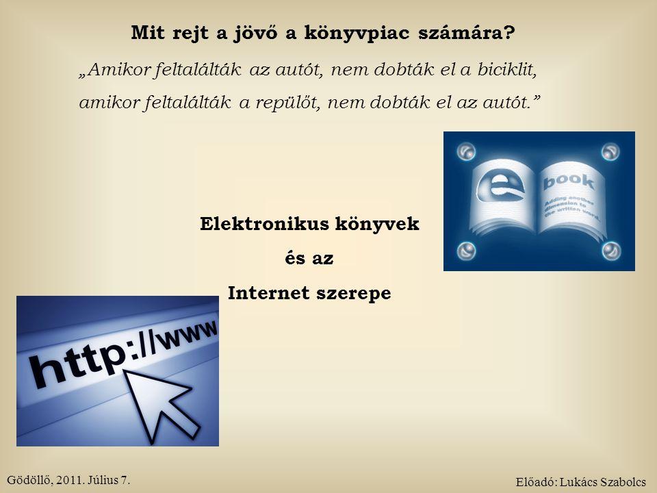 """Gödöllő, 2011. Július 7. Előadó: Lukács Szabolcs Mit rejt a jövő a könyvpiac számára? """"Amikor feltalálták az autót, nem dobták el a biciklit, amikor f"""