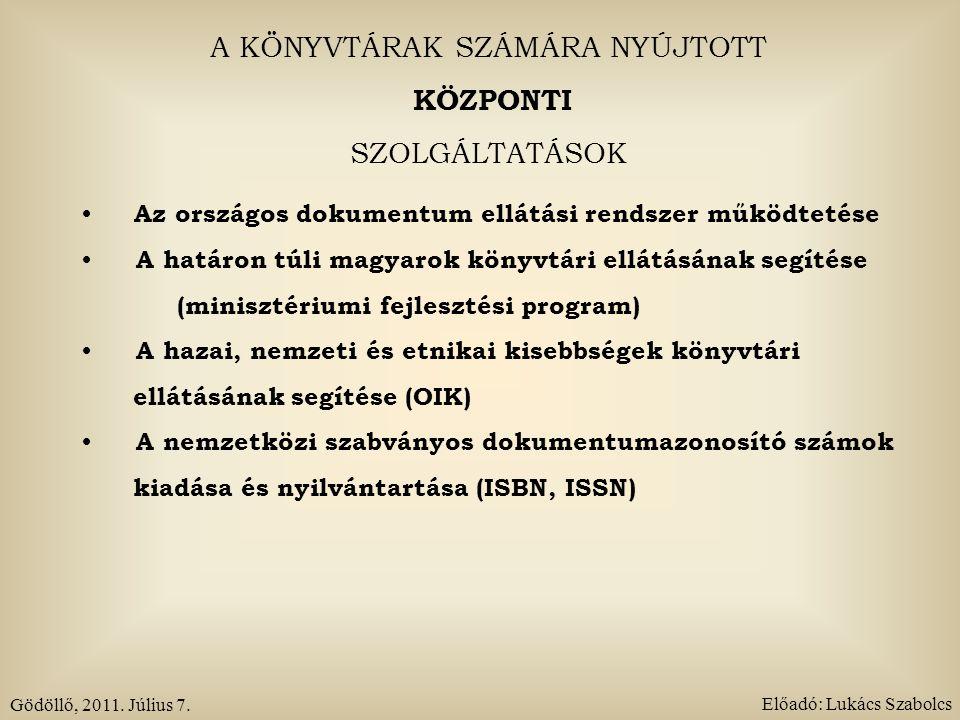 A KÖNYVTÁRAK SZÁMÁRA NYÚJTOTT KÖZPONTI SZOLGÁLTATÁSOK Az országos dokumentum ellátási rendszer működtetése A határon túli magyarok könyvtári ellátásán