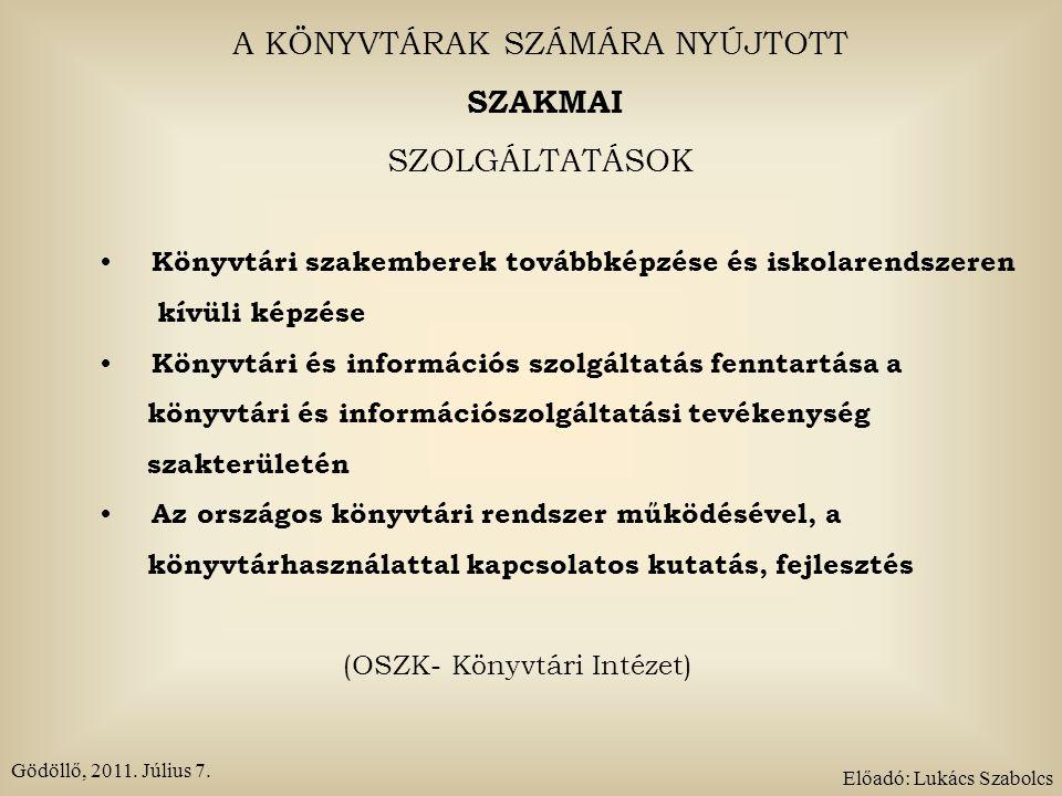 A KÖNYVTÁRAK SZÁMÁRA NYÚJTOTT SZAKMAI SZOLGÁLTATÁSOK A könyvtári és rokon területi módszerekre vonatkozó szabványok, szabályzatok elkészítésének kezdeményezése és kidolgozása A könyvtári tevékenységre vonatkozó irányelvek, normatívák kidolgozása, módszertani tevékenység A könyvtárak és a társadalom közötti kapcsolat fejlesztése (OSZK- Könyvtári intézet) Gödöllő, 2011.