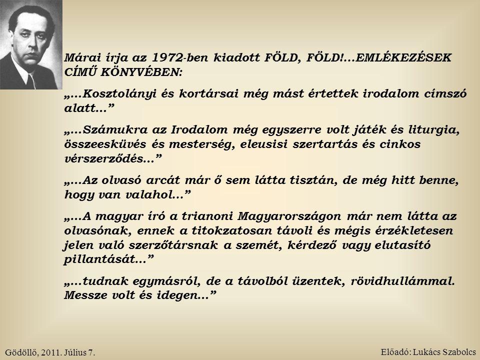 """Gödöllő, 2011. Július 7. Előadó: Lukács Szabolcs Márai írja az 1972-ben kiadott FÖLD, FÖLD!...EMLÉKEZÉSEK CÍMŰ KÖNYVÉBEN: """"…Kosztolányi és kortársai m"""