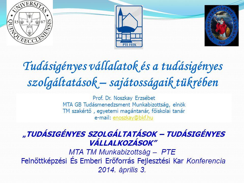 Tudásigényes vállalatok és a tudásigényes szolgáltatások – sajátosságaik tükrében Prof. Dr. Noszkay Erzsébet MTA GB Tudásmenedzsment Munkabizottság, e