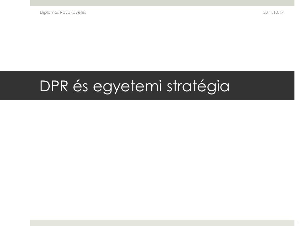 DPR és egyetemi stratégia Diplomás Páyakövetés2011.10.17. 1