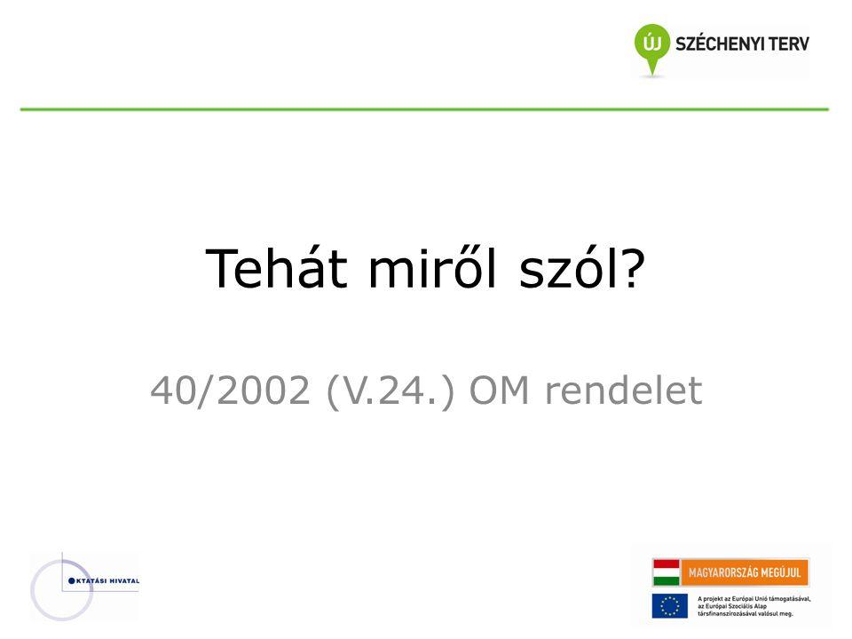 Tehát miről szól? 40/2002 (V.24.) OM rendelet
