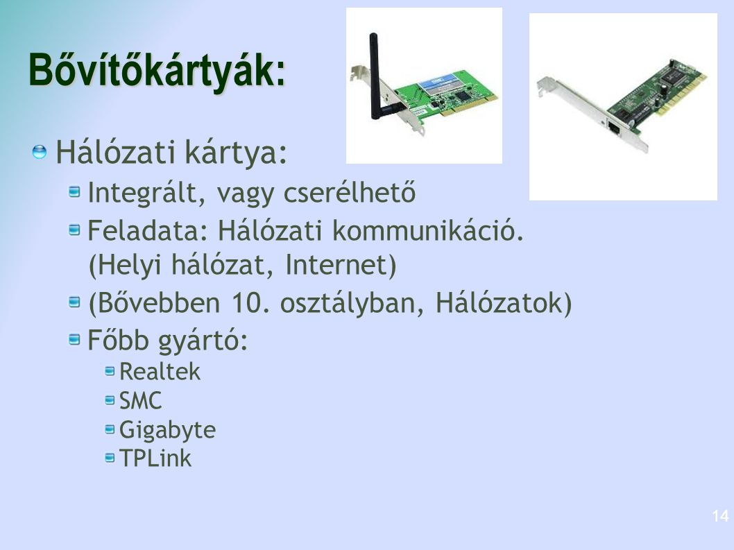 Bővítőkártyák: Hálózati kártya: Integrált, vagy cserélhető Feladata: Hálózati kommunikáció. (Helyi hálózat, Internet) (Bővebben 10. osztályban, Hálóza