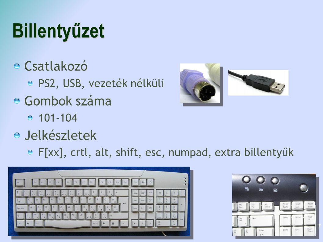 Billentyűzet Csatlakozó PS2, USB, vezeték nélküli  Gombok száma 101-104 Jelkészletek F[xx], crtl, alt, shift, esc, numpad, extra billentyűk 17