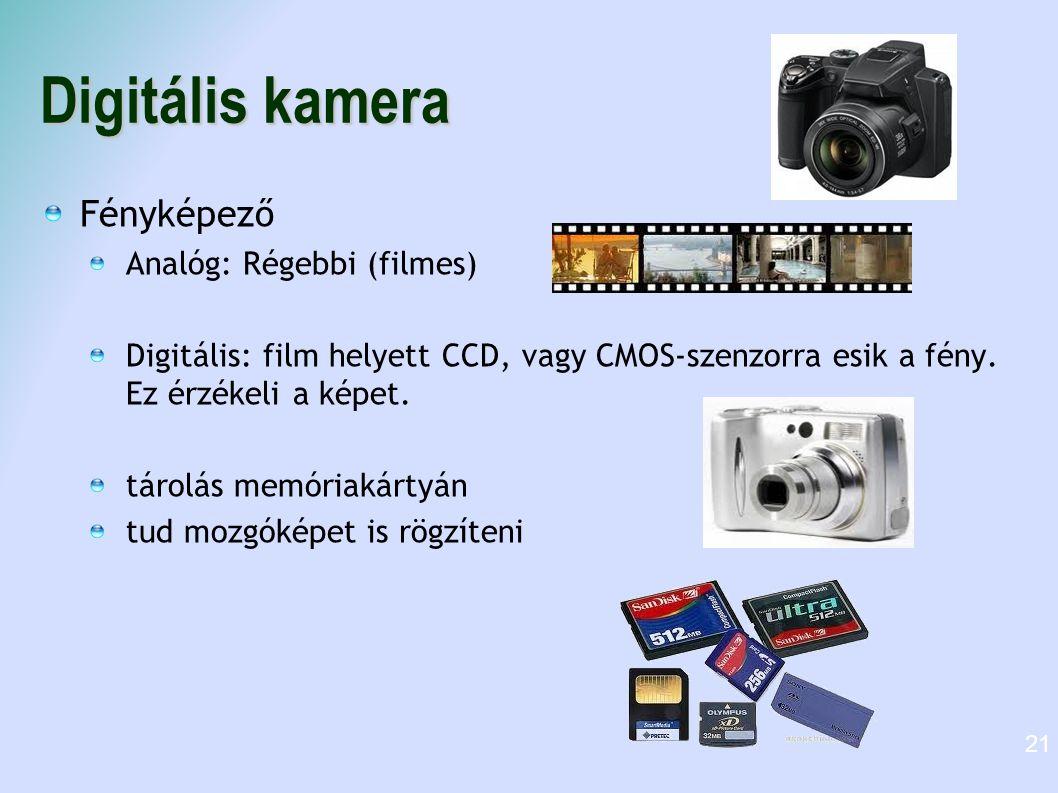 Digitális kamera Fényképező Analóg: Régebbi (filmes) Digitális: film helyett CCD, vagy CMOS-szenzorra esik a fény. Ez érzékeli a képet. tárolás memóri