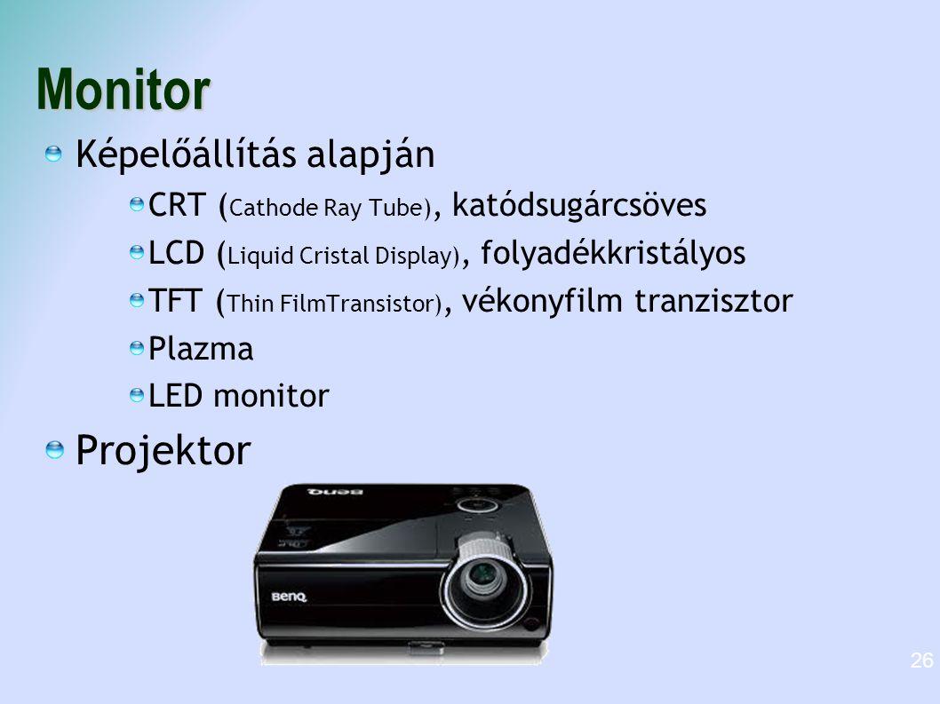 Monitor Képelőállítás alapján CRT ( Cathode Ray Tube), katódsugárcsöves LCD ( Liquid Cristal Display), folyadékkristályos TFT ( Thin FilmTransistor),