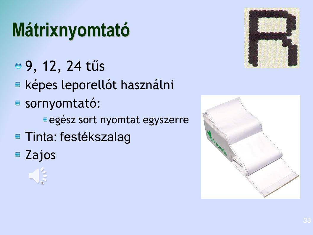 Mátrixnyomtató 9, 12, 24 tűs képes leporellót használni sornyomtató: egész sort nyomtat egyszerre Tinta: festékszalag Zajos 33