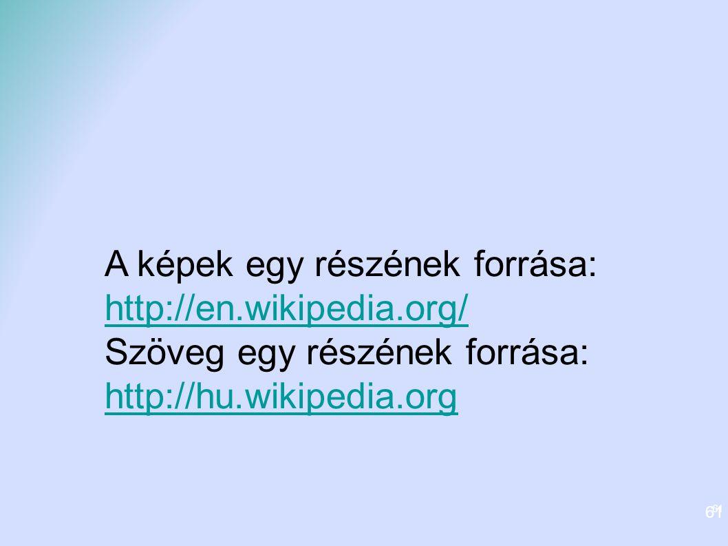 61 A képek egy részének forrása: http://en.wikipedia.org/ Szöveg egy részének forrása: http://hu.wikipedia.org 61