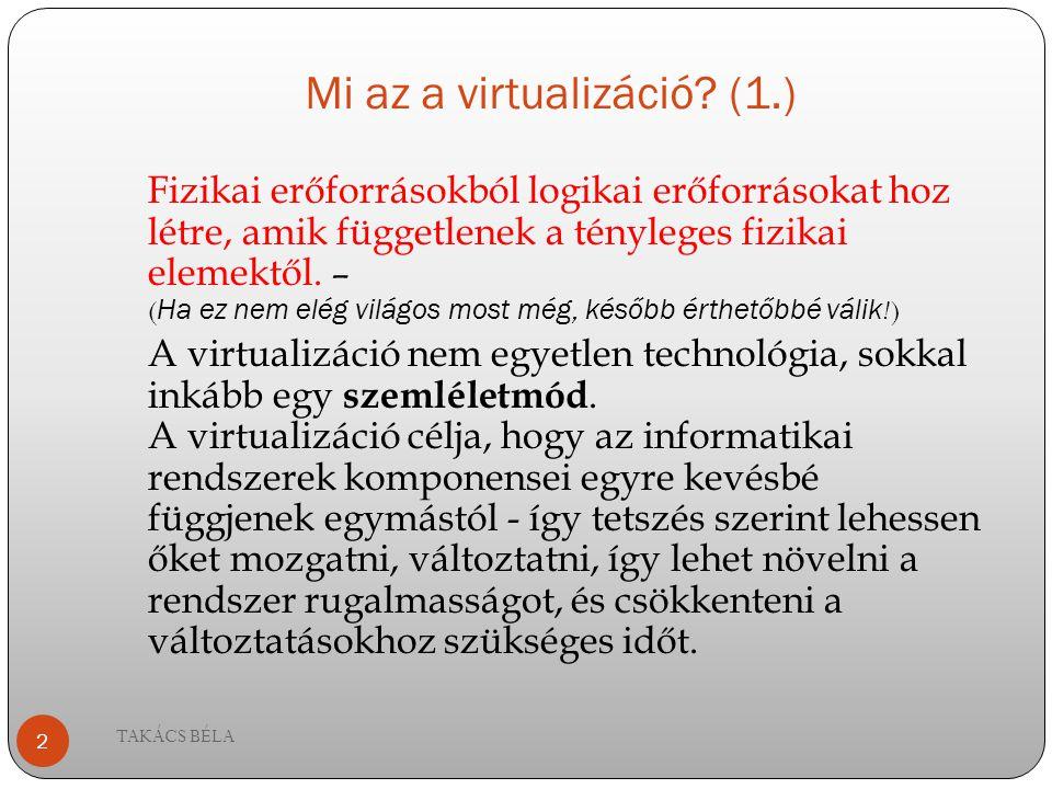 Mi az a virtualizáció? (1.) Fizikai erőforrásokból logikai erőforrásokat hoz létre, amik függetlenek a tényleges fizikai elemektől. – ( Ha ez nem elég