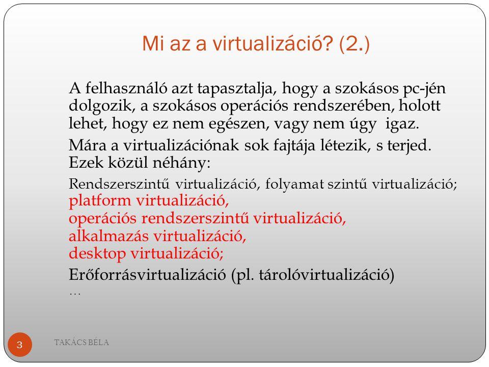 Mi az a virtualizáció? (2.) A felhasználó azt tapasztalja, hogy a szokásos pc-jén dolgozik, a szokásos operációs rendszerében, holott lehet, hogy ez n