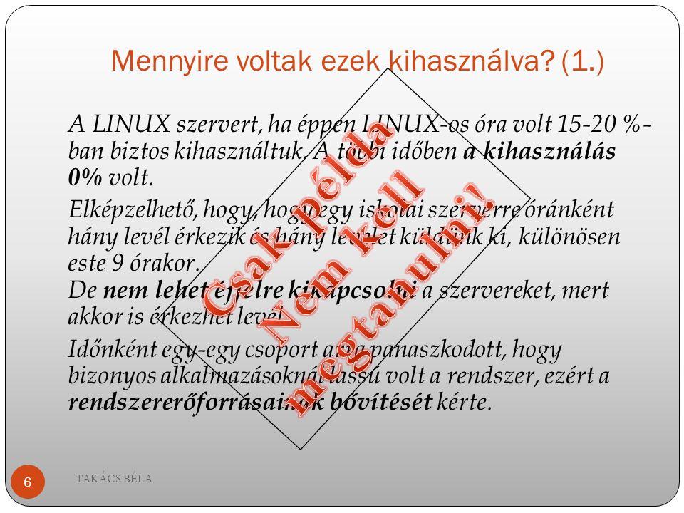 Mennyire voltak ezek kihasználva? (1.) A LINUX szervert, ha éppen LINUX-os óra volt 15-20 %- ban biztos kihasználtuk. A többi időben a kihasználás 0%