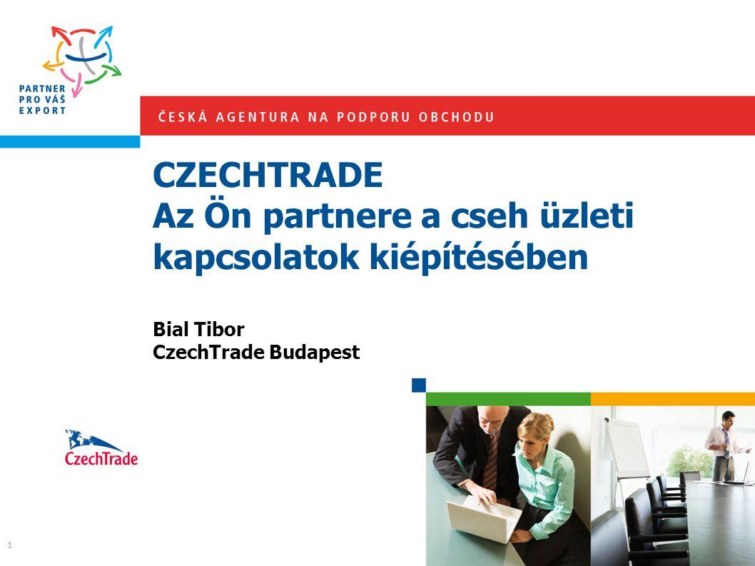 CZECHTRADE Az Ön partnere a cseh üzleti kapcsolatok kiépítésében Bial Tibor CzechTrade Budapest 1