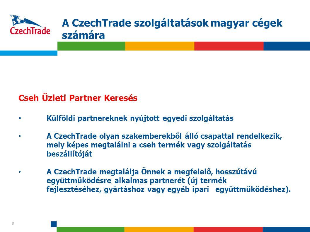 8 A CzechTrade szolgáltatások magyar cégek számára 8 Cseh Üzleti Partner Keresés Külföldi partnereknek nyújtott egyedi szolgáltatás A CzechTrade olyan