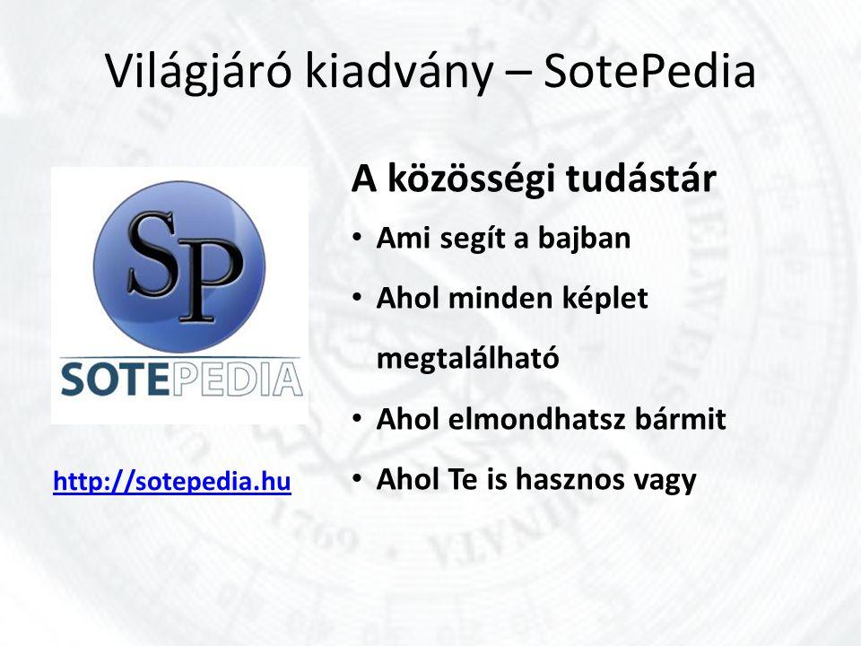 Világjáró kiadvány – SotePedia http://sotepedia.hu A közösségi tudástár Ami segít a bajban Ahol minden képlet megtalálható Ahol elmondhatsz bármit Aho
