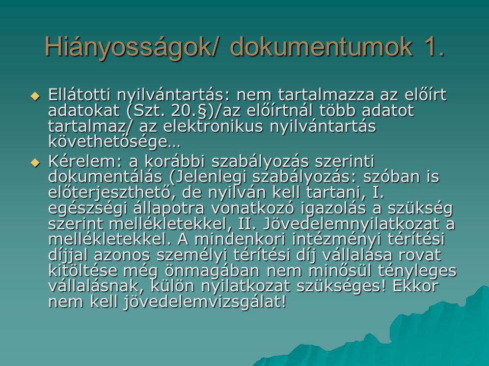 Hiányosságok/ dokumentumok 1.  Ellátotti nyilvántartás: nem tartalmazza az előírt adatokat (Szt. 20.§)/az előírtnál több adatot tartalmaz/ az elektro