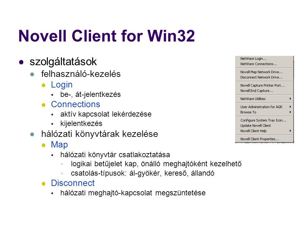 Novell Client for Win32 szolgáltatások felhasználó-kezelés Login  be-, át-jelentkezés Connections  aktív kapcsolat lekérdezése  kijelentkezés hálózati könyvtárak kezelése Map  hálózati könyvtár csatlakoztatása  logikai betűjelet kap, önálló meghajtóként kezelhető  csatolás-típusok: ál-gyökér, kereső, állandó Disconnect  hálózati meghajtó-kapcsolat megszüntetése