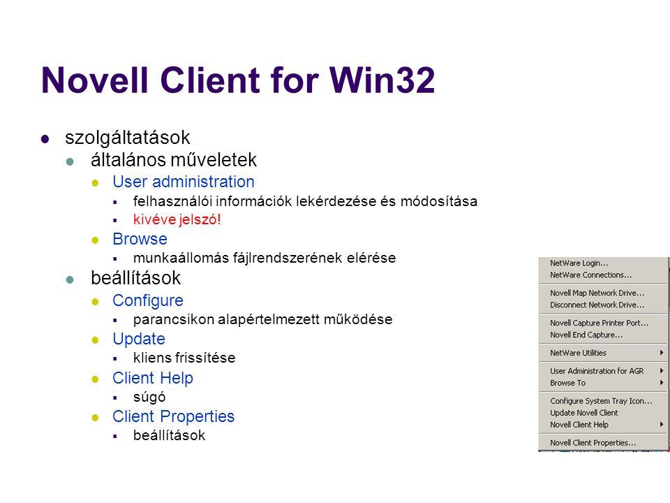 Novell Client for Win32 szolgáltatások általános műveletek User administration  felhasználói információk lekérdezése és módosítása  kivéve jelszó.