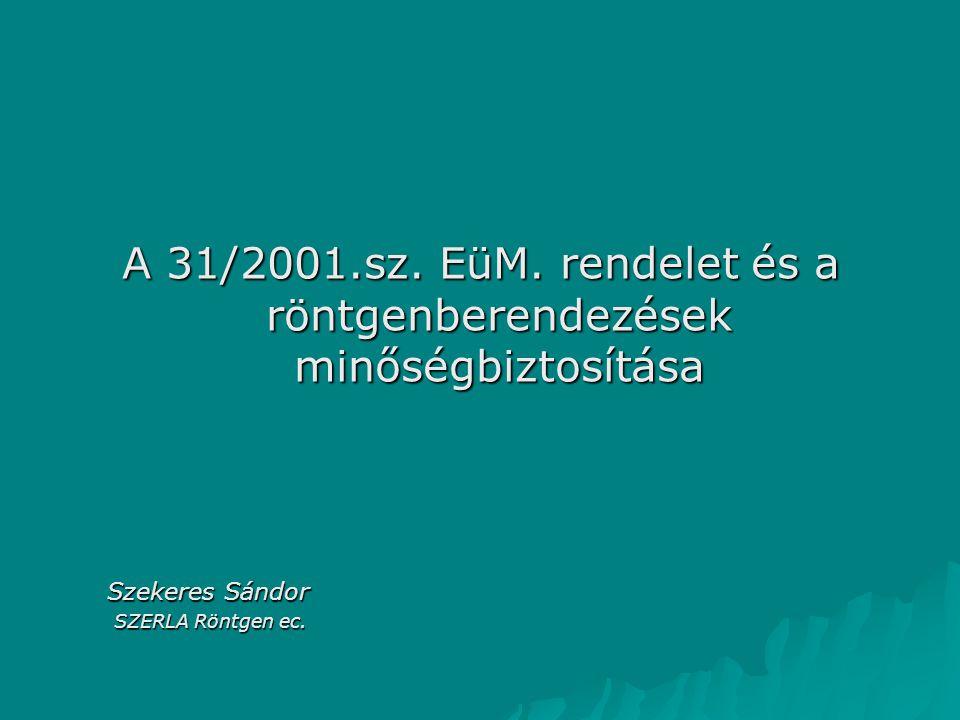 A 31/2001.sz. EüM. rendelet és a röntgenberendezések minőségbiztosítása Szekeres Sándor SZERLA Röntgen ec. SZERLA Röntgen ec.