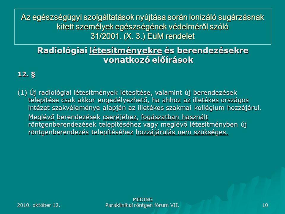 2010. október 12. MEDING Paraklinikai röntgen fórum VII. 10 Az egészségügyi szolgáltatások nyújtása során ionizáló sugárzásnak kitett személyek egészs