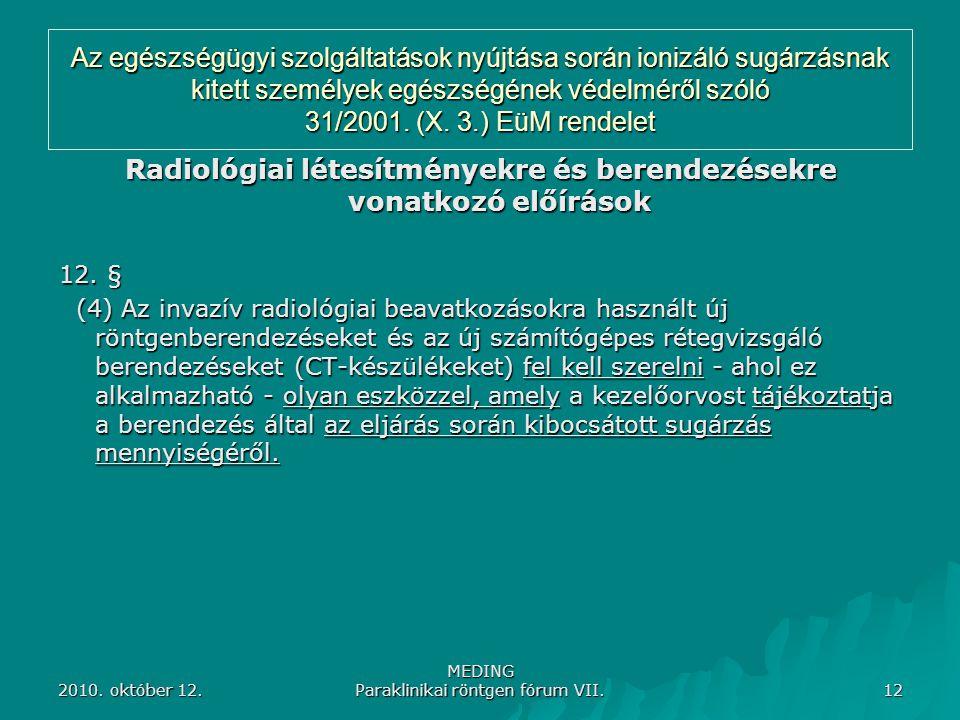 2010. október 12. MEDING Paraklinikai röntgen fórum VII. 12 Az egészségügyi szolgáltatások nyújtása során ionizáló sugárzásnak kitett személyek egészs