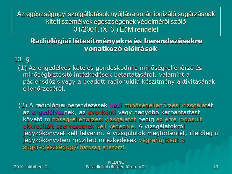 2010. október 12. MEDING Paraklinikai röntgen fórum VII. 13 Az egészségügyi szolgáltatások nyújtása során ionizáló sugárzásnak kitett személyek egészs