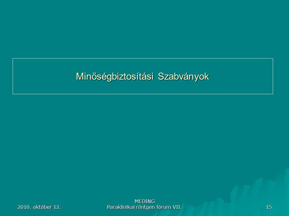 2010. október 12. MEDING Paraklinikai röntgen fórum VII. 15 Minőségbiztosítási Szabványok