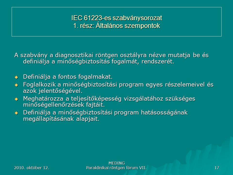 2010. október 12. MEDING Paraklinikai röntgen fórum VII. 17 IEC 61223-es szabványsorozat 1. rész: Általános szempontok A szabvány a diagnosztikai rönt