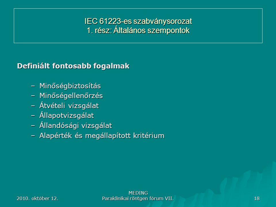 2010. október 12. MEDING Paraklinikai röntgen fórum VII. 18 IEC 61223-es szabványsorozat 1. rész: Általános szempontok Definiált fontosabb fogalmak –M