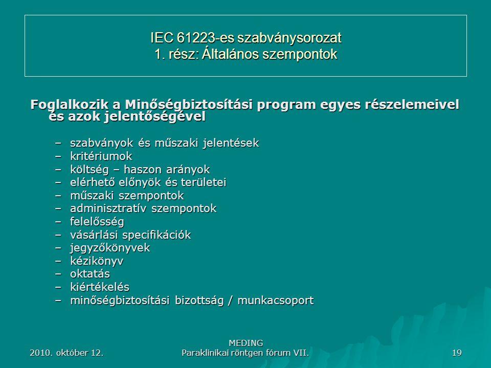 2010. október 12. MEDING Paraklinikai röntgen fórum VII. 19 IEC 61223-es szabványsorozat 1. rész: Általános szempontok Foglalkozik a Minőségbiztosítás