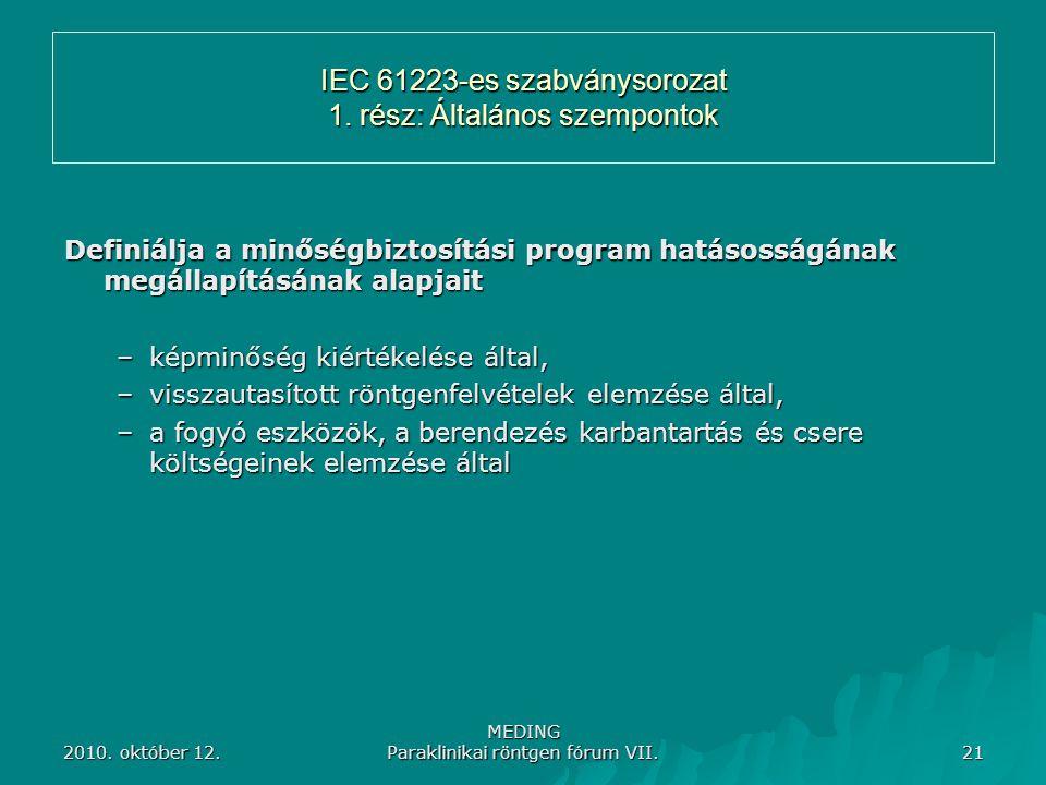 2010. október 12. MEDING Paraklinikai röntgen fórum VII. 21 IEC 61223-es szabványsorozat 1. rész: Általános szempontok Definiálja a minőségbiztosítási