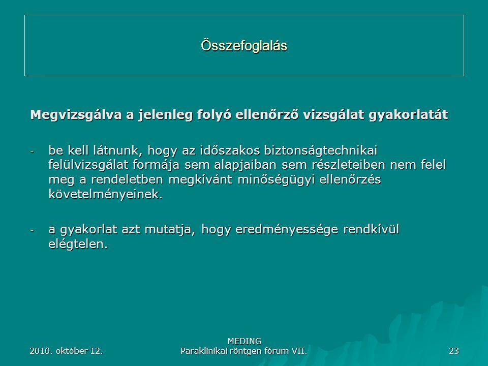 2010. október 12. MEDING Paraklinikai röntgen fórum VII. 23 Összefoglalás Megvizsgálva a jelenleg folyó ellenőrző vizsgálat gyakorlatát - be kell látn