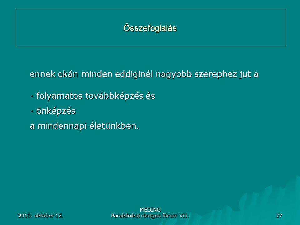 2010. október 12. MEDING Paraklinikai röntgen fórum VII. 27 Összefoglalás ennek okán minden eddiginél nagyobb szerephez jut a - folyamatos továbbképzé