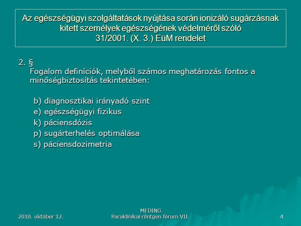 2010. október 12. MEDING Paraklinikai röntgen fórum VII. 4 Az egészségügyi szolgáltatások nyújtása során ionizáló sugárzásnak kitett személyek egészsé