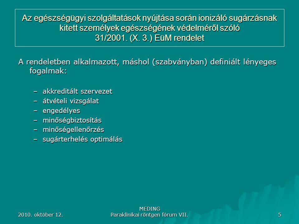 2010. október 12. MEDING Paraklinikai röntgen fórum VII. 5 Az egészségügyi szolgáltatások nyújtása során ionizáló sugárzásnak kitett személyek egészsé