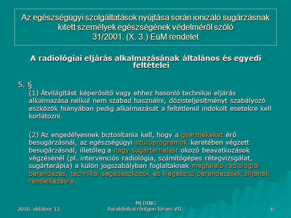 2010. október 12. MEDING Paraklinikai röntgen fórum VII. 6 Az egészségügyi szolgáltatások nyújtása során ionizáló sugárzásnak kitett személyek egészsé