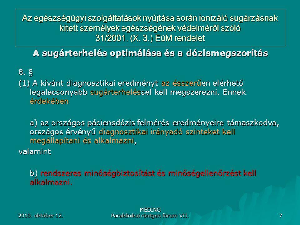 2010. október 12. MEDING Paraklinikai röntgen fórum VII. 7 Az egészségügyi szolgáltatások nyújtása során ionizáló sugárzásnak kitett személyek egészsé