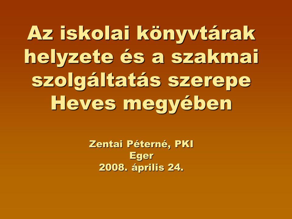 Az iskolai könyvtárak helyzete és a szakmai szolgáltatás szerepe Heves megyében Zentai Péterné, PKI Eger 2008. április 24.