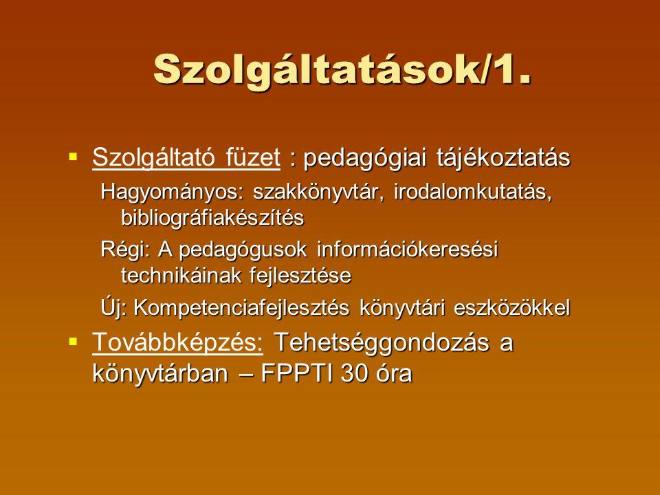 Szolgáltatások/1. Szolgáltatások/1.  : pedagógiai tájékoztatás  Szolgáltató füzet : pedagógiai tájékoztatás Hagyományos: szakkönyvtár, irodalomkutat