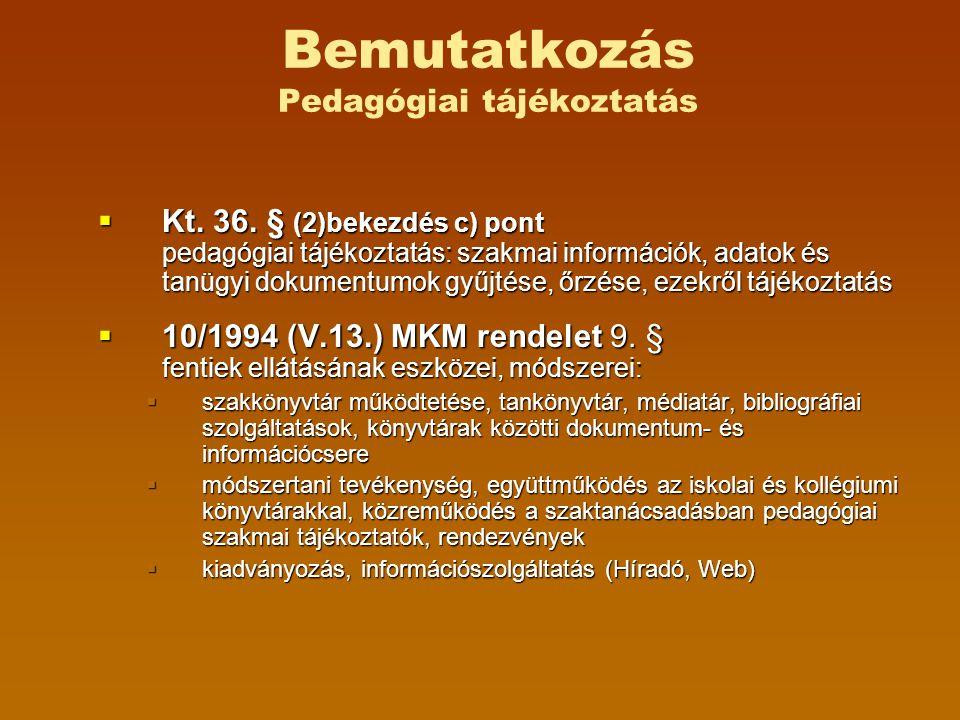 Bemutatkozás Pedagógiai tájékoztatás  Kt. 36. § (2)bekezdés c) pont pedagógiai tájékoztatás: szakmai információk, adatok és tanügyi dokumentumok gyűj